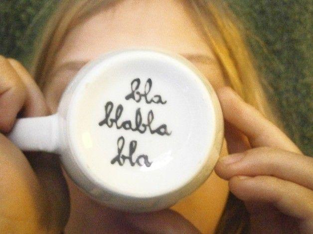 """Tasse : """" bla blabla bla """" Kaffee-Tasse für Dich"""