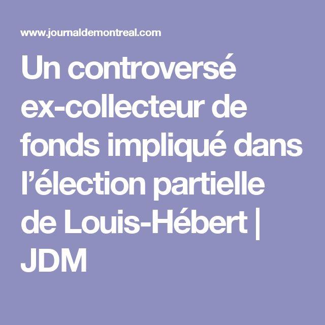Un controversé ex-collecteur de fonds impliqué dans l'élection partielle de Louis-Hébert | JDM