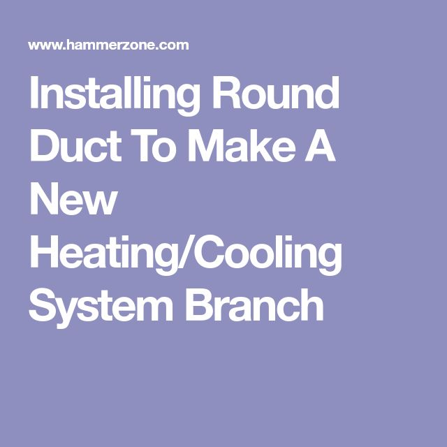 Installing Round Duct To Make A New Heating/Cooling System Branch