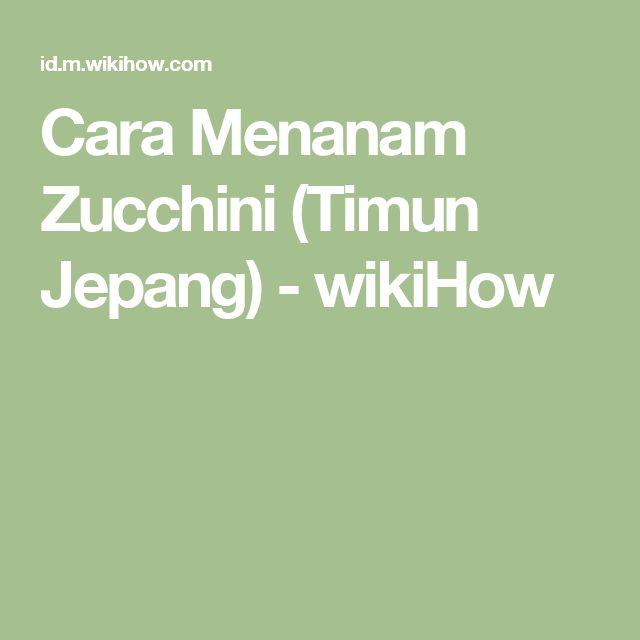 Cara Menanam Zucchini (Timun Jepang) - wikiHow