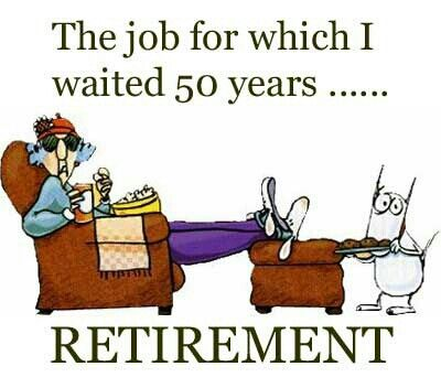 Retirement...well..34 years ! Loved my job but Retirement is unbelievable Heaven on earth!! Thank you God !! I was stubborn but He pushed me into a wonderful stage in life!!❤️
