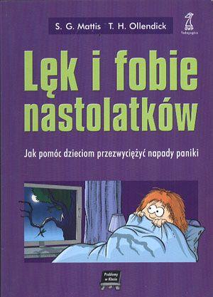 Lęk i fobie nastolatków. Jak pomóc dzieciom przezwyciężyć napady paniki, Sara G. Mattis, Thomas H. Ollendick, GWP, 2004, http://www.antykwariat.nepo.pl/lek-i-fobie-nastolatkow-jak-pomoc-dzieciom-przezwyciezyc-p-13679.html