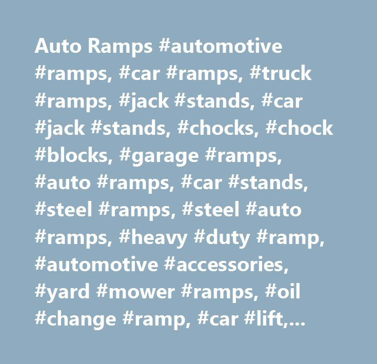 Auto Ramps #automotive #ramps, #car #ramps, #truck #ramps, #jack #stands, #car #jack #stands, #chocks, #chock #blocks, #garage #ramps, #auto #ramps, #car #stands, #steel #ramps, #steel #auto #ramps, #heavy #duty #ramp, #automotive #accessories, #yard #mower #ramps, #oil #change #ramp, #car #lift, #auto #lift, #garage #ramp, #heavy #duty #ramp, #made #in #usa, #…