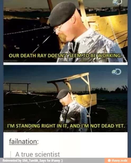 Mythbusters is so awesome. But you do know why they couldn't make the death Ray work, right? Silly mortals...never can quite get those kinda things right.