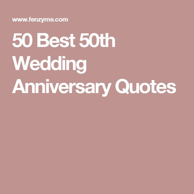 Nice Quotes For Wedding Anniversary: 50 Best 50th Wedding Anniversary Quotes
