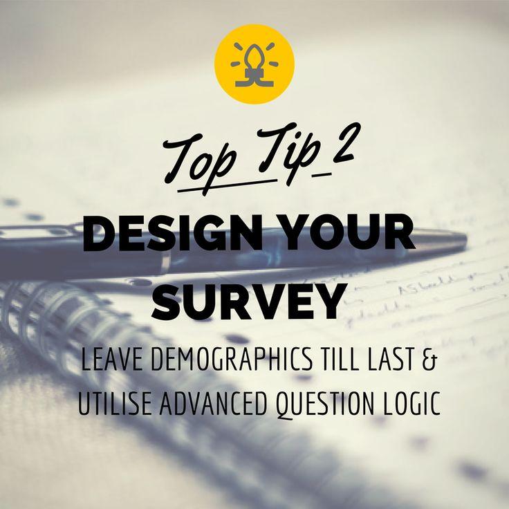 Top Tip #2 - Design your survey - Leave Demographics till last and Utilise Advanced Question Logic