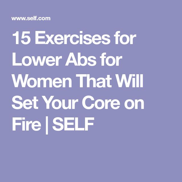 15 Exercises for Lower Abs for Women That Will Set Your Core on Fire | SELF
