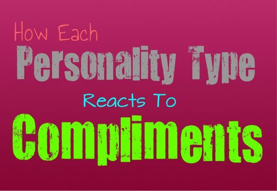 how-each-personality-type-reacts-to-compliments - Just as I expected, INTJs don't react well though I have improved. I almost always question compliments and I hate them because I feel self conscious and like people expect something from me. I'm not good at small talk or being disingenuous really, so it's very hard for me to fake it.