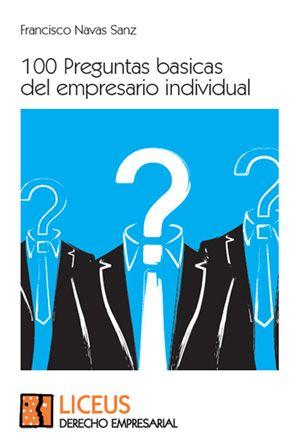100 Preguntas básicas del empresario individual Francisco Navas Sanz ISBN: 978-84-9714-043-0 Páginas: 135  PVP:15 €