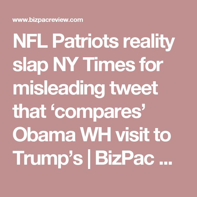NFL Patriots reality slap NY Times for misleading tweet that 'compares' Obama WH visit to Trump's | BizPac Review