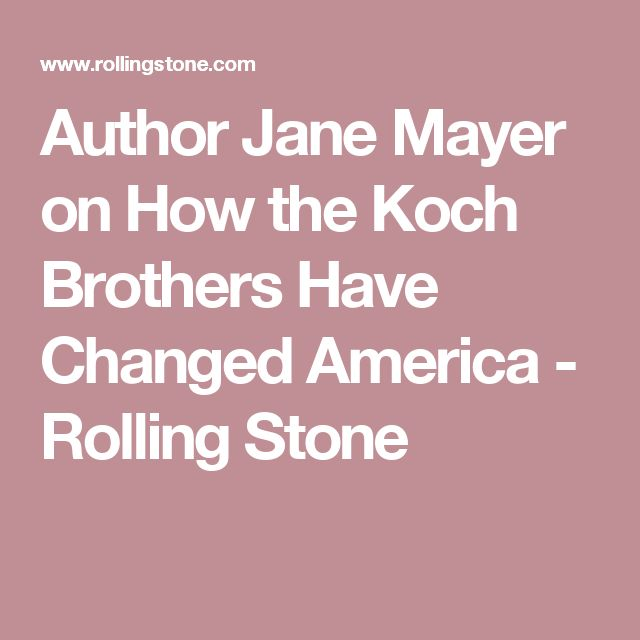 Author Jane Mayer on How the Koch Brothers Have Changed America - Rolling Stone