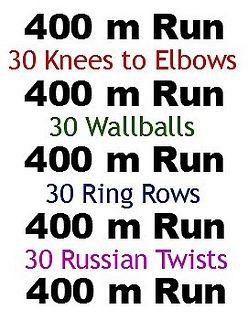 400 m Run 30 Knees to Elbows/Toes to Bar 400 m Run 30 Wallballs 400 m Run 30 Ring Rows 400 m Run 30 Russian Twists 400 m Run