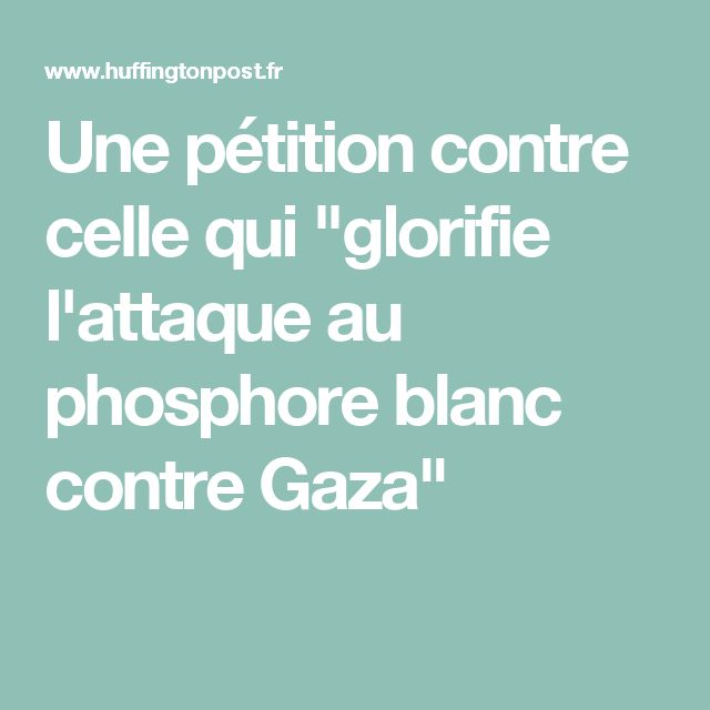 "Une pétition contre celle qui ""glorifie l'attaque au phosphore blanc contre Gaza"""