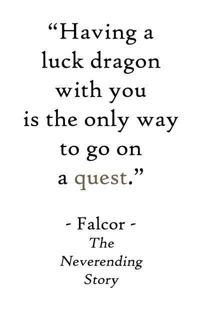 """Having a luck dragon with you is the only way to go on a quest."" - The Neverending Story #quotes #writing"