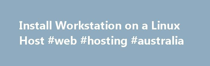 Install Workstation on a Linux Host #web #hosting #australia http://hosting.remmont.com/install-workstation-on-a-linux-host-web-hosting-australia/  #linux host # Install Workstation on a Linux Host You run the Linux bundle installer to install Workstation on a Linux host system. On most Linux distributions, the Linux bundle installer launches a GUI wizard. On some Linux distributions, including... Read more