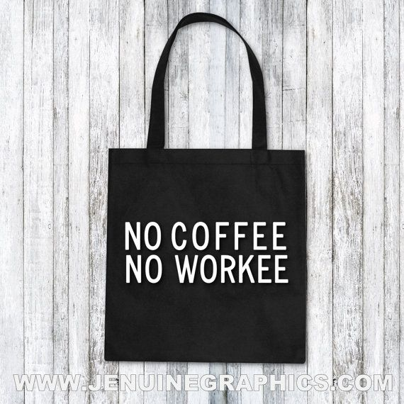 Tote Bag no coffee no workee funny tote bag by JenuineGraphics