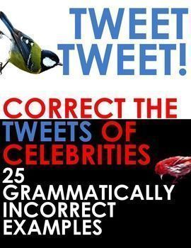 TWITTER ISSUES - Correct the Spelling and Grammar of Celebrities! This great bell ringer includes 25 grammatically incorrect tweets from famous celebrities. Pop one on the board and get your students to correct them! A mixture of spelling and grammar is