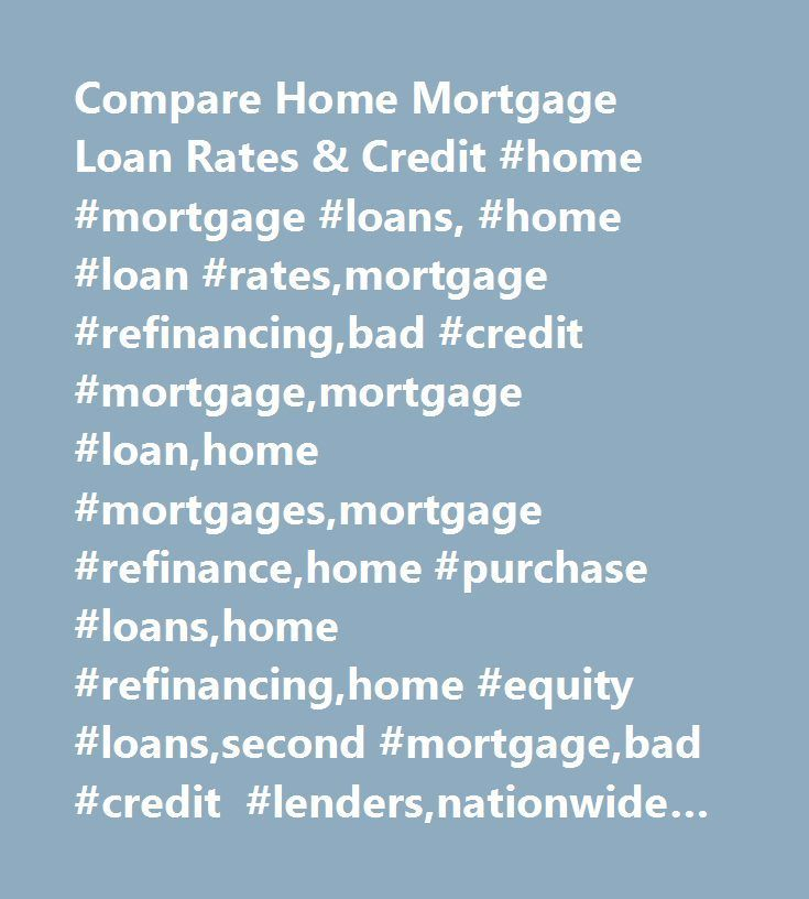 Compare Home Mortgage Loan Rates  Credit #home #mortgage #loans
