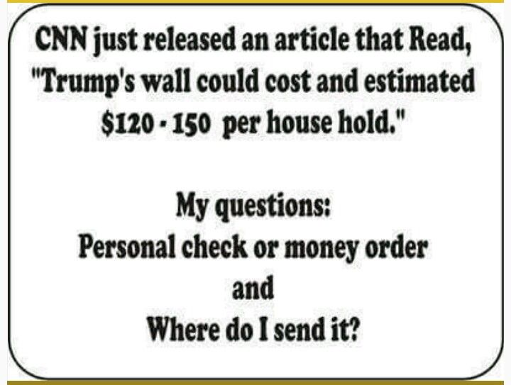 IF CNN GETS CONTACTED BY EVERYONE ABOUT WHERE TO SEND THE MONEY TO PAY FOR THE WALL, MAYBE THEY'LL GET THE MESSAGE OF HOW FUCKING FAKE THEIR NEWS IS AND PATRIOTS CAN SHUT THESE FAKE FUCKERS DOWN!