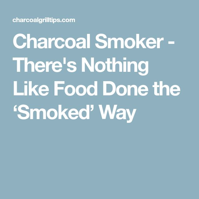 Charcoal Smoker - There's Nothing Like Food Done the 'Smoked' Way
