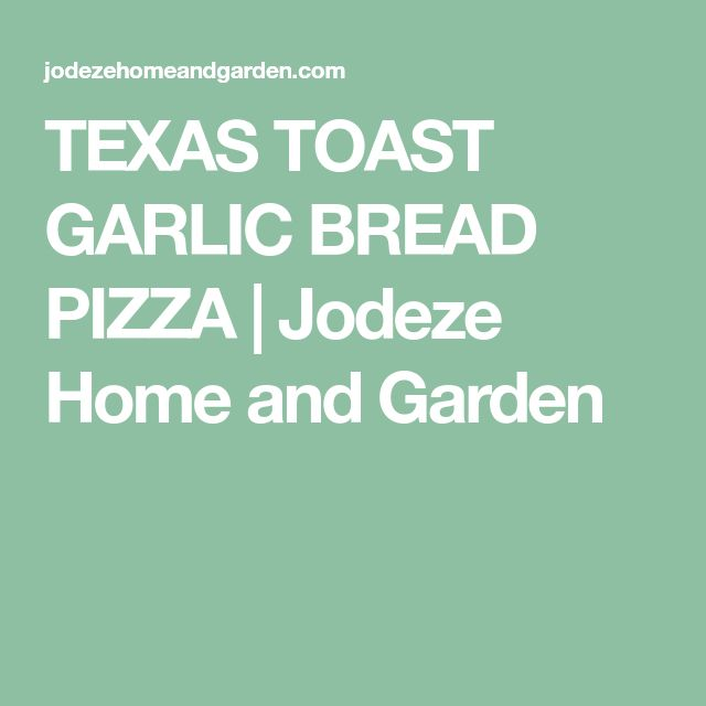 TEXAS TOAST GARLIC BREAD PIZZA | Jodeze Home and Garden