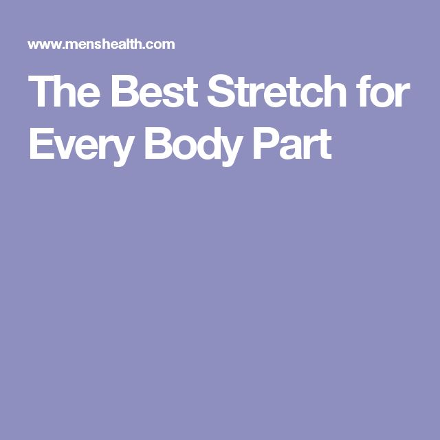 The Best Stretch for Every Body Part