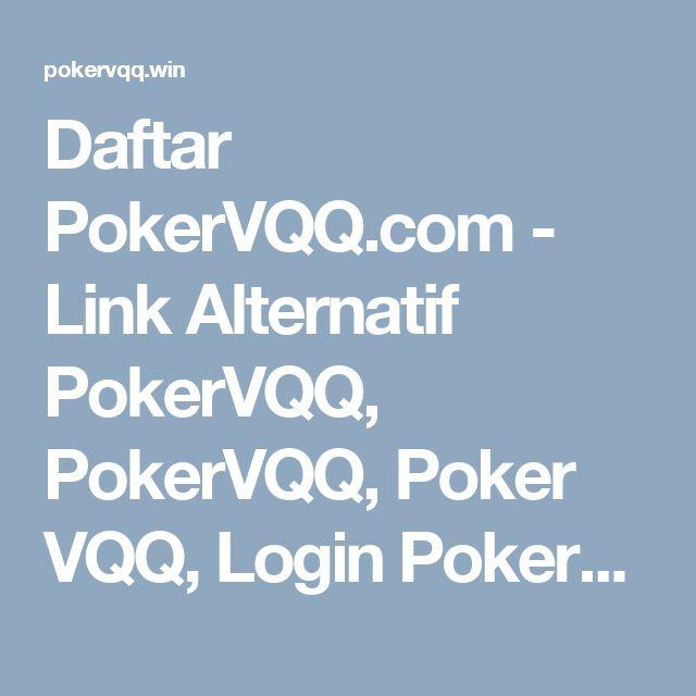 Daftar PokerVQQ.com - Link Alternatif PokerVQQ, PokerVQQ, Poker VQQ, Login PokerVQQ
