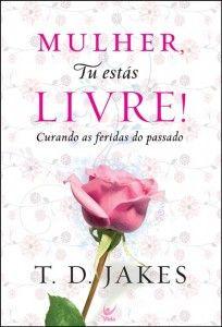 Livro Mulher, tu estás livre! (T. D. Jakes) - Download, comparar e comprar…