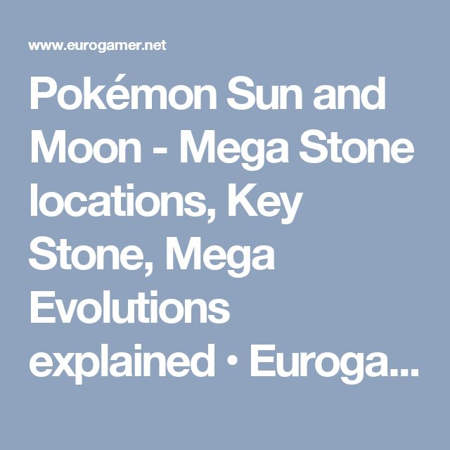 Pokémon Sun and Moon - Mega Stone locations, Key Stone, Mega Evolutions explained • Eurogamer.net