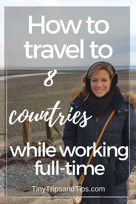 How I Traveled to 8 Countries in 2017 While Working Full-Time - Tiny Trips & Tips