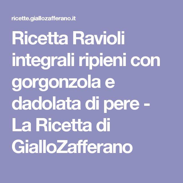 Ricetta Ravioli integrali ripieni con gorgonzola e dadolata di pere - La Ricetta di GialloZafferano