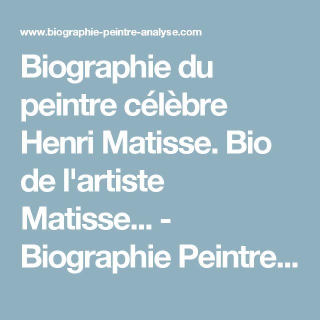 Biographie du peintre célèbre Henri Matisse. Bio de l'artiste Matisse... - Biographie Peintre Analyse : Histoire de l'Art