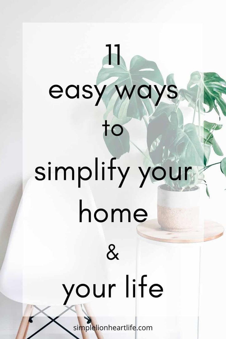 11 Easy Ways To Simplify Your Home Your Life Simple Lionheart Life In 2020 Simplify Live Simply Your Life
