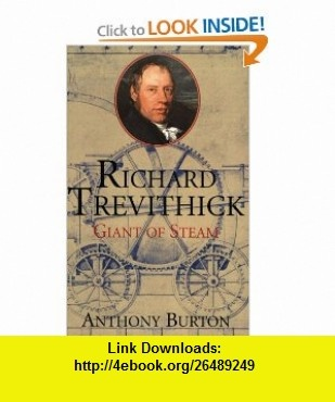 Richard Trevithick Giant of Steam (9781854108784) Anthony Burton , ISBN-10: 1854108786  , ISBN-13: 978-1854108784 ,  , tutorials , pdf , ebook , torrent , downloads , rapidshare , filesonic , hotfile , megaupload , fileserve