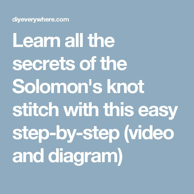 Learn All The Secrets Of The Solomon S Knot Stitch With This Easy Step By Step Video And Diagram Stitch Crotchet Stitches Easy Step
