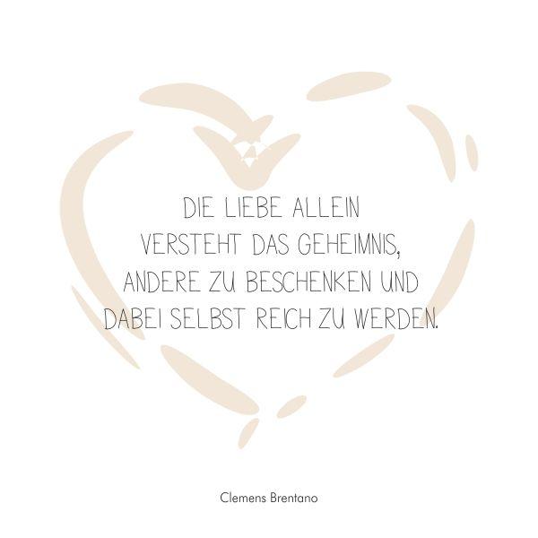 """Trausprüche & Zitate - Hochzeit, Liebe, Glück - """"Die Liebe allein versteht das Geheimnis andere zu beschenken und dabei selbst reich zu werden."""" Clemens Brentano"""