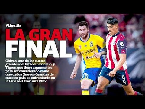 CHIVAS - TIGRES FINAL LIGA MX CLAUSURA 2017 PRONOSTICO... OPINIÓN ✔ - YouTube