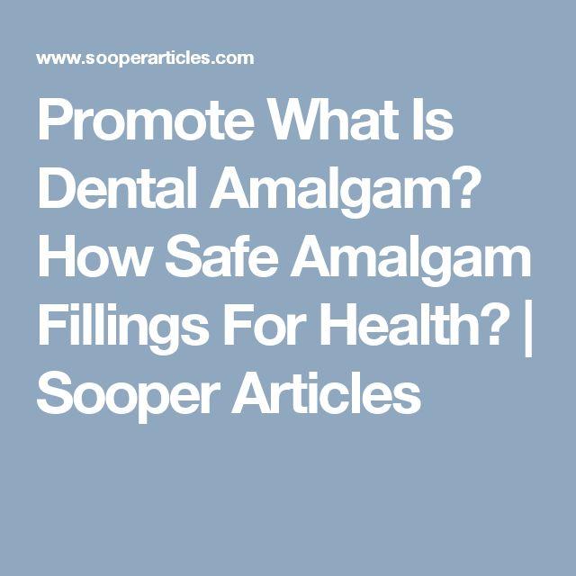 Promote What Is Dental Amalgam? How Safe Amalgam Fillings For Health? | Sooper Articles