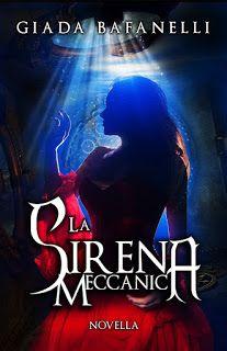 .Chicchi di pensieri   : Recensione: LA SIRENA MECCANICA di Giada Bafanelli http://chicchidipensieri.blogspot.it/2016/06/recensione-la-sirena-meccanica-di-giada.html