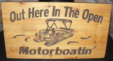 On the Pontoon.  Out Here In The Open Motorboatin'     10 x 18 carved northern white cedar sign on Etsy, $35.00