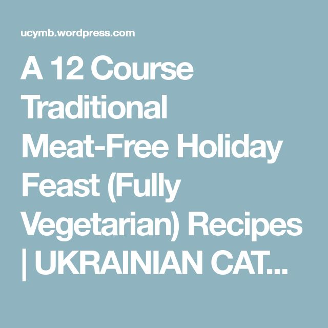 A 12 Course Traditional Meat-Free Holiday Feast (Fully Vegetarian) Recipes   UKRAINIAN CATHOLIC YOUTH & YOUNG ADULTS