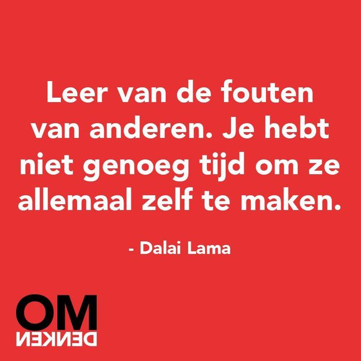 Leer van de fouten van anderen. Je hebt niet genoeg tijd om ze allemaal te maken - Dalai Lama (met dank aan omdenken)