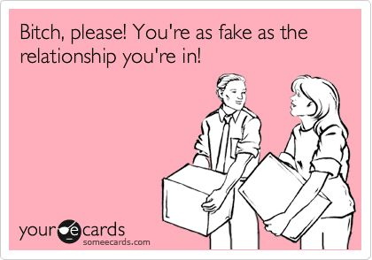 Free, Cry For Help Ecard: Bitch, please! You're as fake as the relationship you're in!