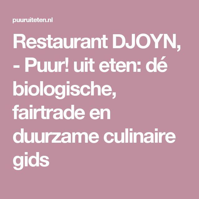 Restaurant DJOYN,  - Puur! uit eten: dé biologische, fairtrade en duurzame culinaire gids