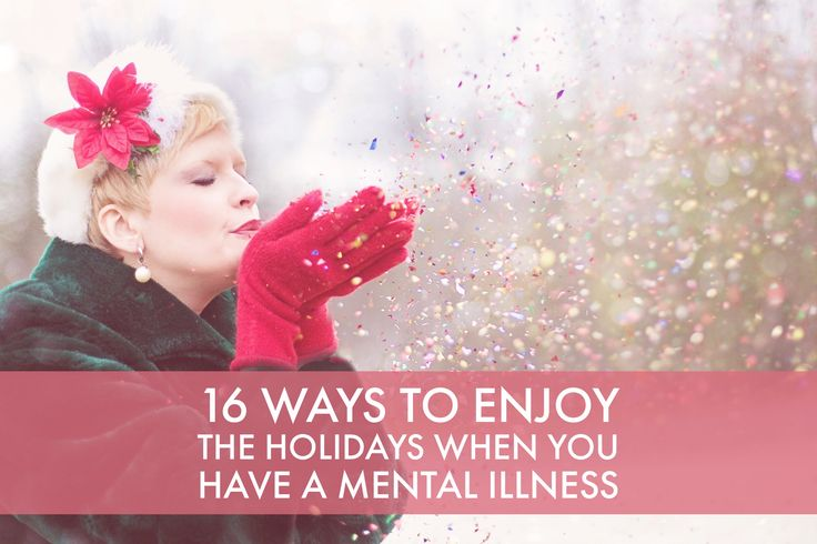 16 Ways to Enjoy the Holidays When You Have a Mental Illness