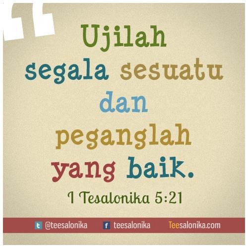 """Ujilah segala sesuatu dan peganglah yang baik""  (I Tesalonika 5 : 21) #alkitab #yesus"