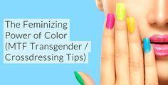 The Feminizing Power of Color (Male To Female Transgender / Crossdressing Tips)