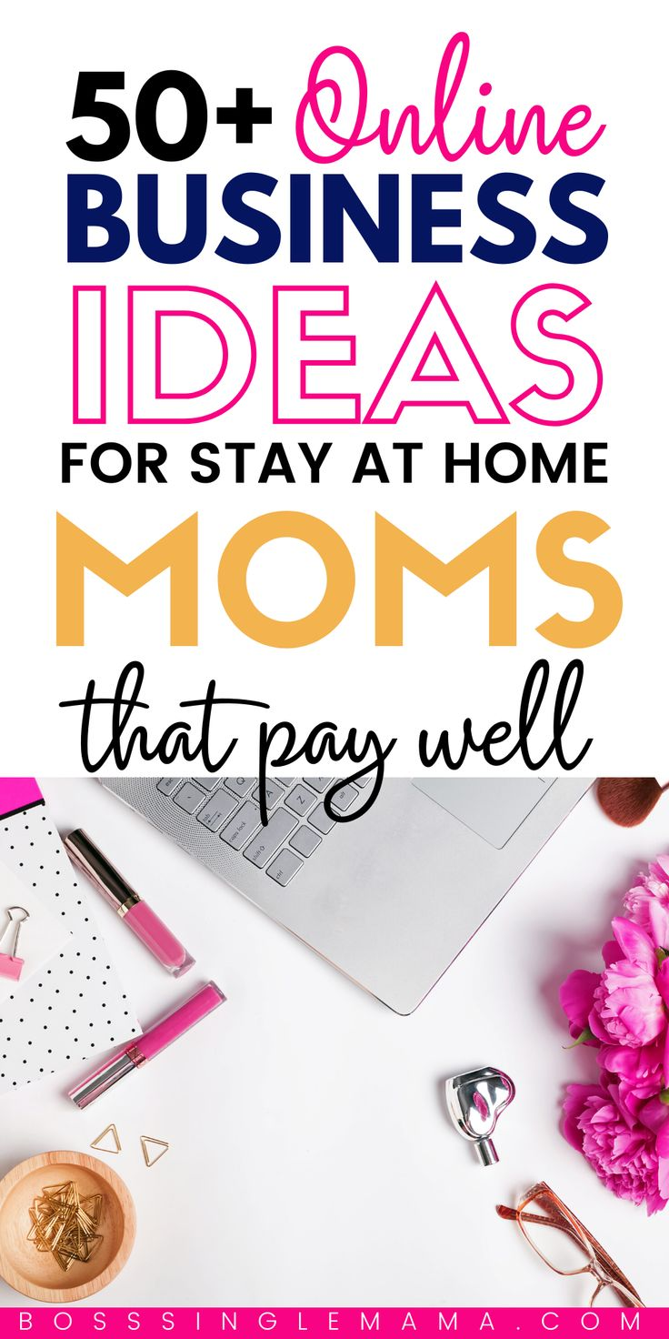 50+ Easy Online Business Ideas for Stay at Home Moms in