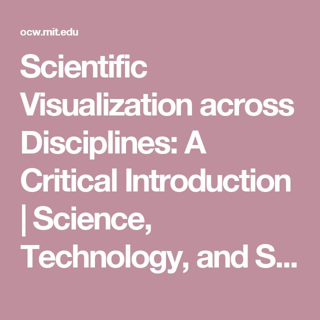 Scientific Visualization across Disciplines: A Critical Introduction | Science, Technology, and Society | MIT OpenCourseWare