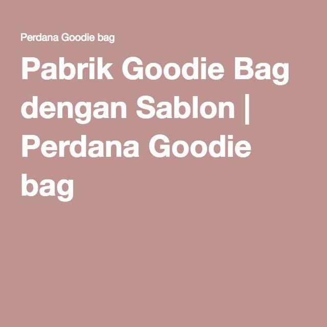 Pabrik Goodie Bag dengan Sablon   Perdana Goodie bag